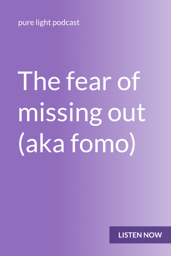 Giving in to the fear of missing out can lead you to miss out on something even greater: the life that you truly desire. #fomo #purelightpodcast | ailikuutan.com