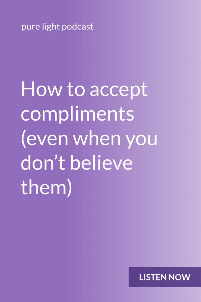You don't necessarily need to believe a compliment in order to receive it well. But you do need to be willing to suspend your judgment that you are unworthy of receiving it. #purelightpodcast | ailikuutan.com