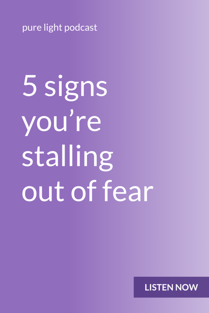 Are you stalling out of fear? Sometimes it can be hard to tell. Here are five signs you may be trying to avoid fear. #fear #awareness #purelightpodcast | ailikuutan.com