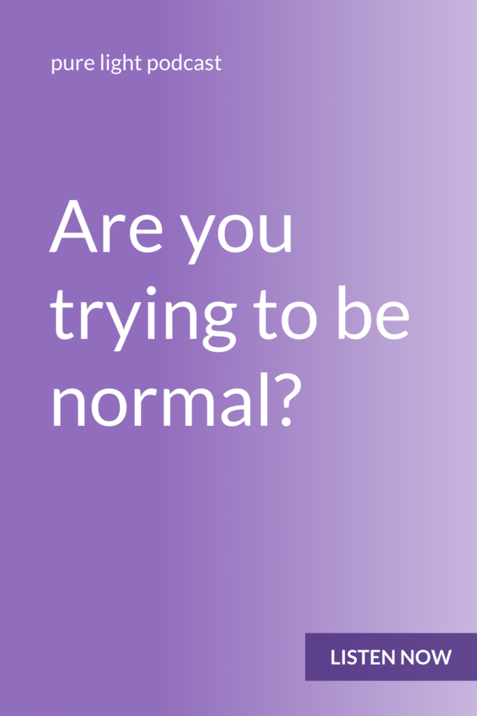 When you use normal as your compass, you lose touch with yourself, with who you are and with what you want. You end up replacing that with what you think you're supposed to want, which means you miss out on all the things that make you special and uniquely you. Trying to be normal prevents you from being who you are. #purelightpodcast | ailikuutan.com