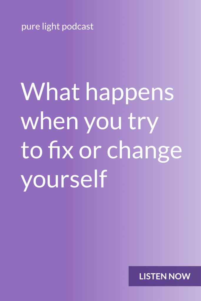"""Ever try to do things to make yourself """"better""""? When you try to change or fix yourself, you feel like you're the problem. You stop feeling like you're the problem when you stop trying to fix yourself. #purelightpodcast 