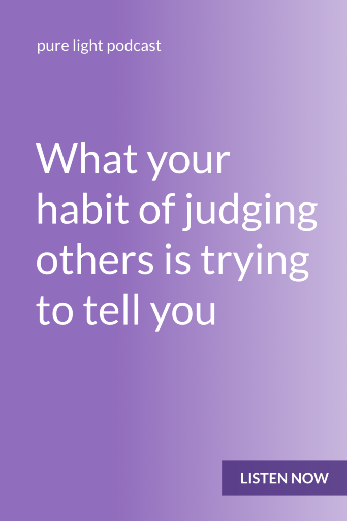 Ever find yourself judging others? Think you're a bad person for doing that? Wish you could stop? Learn how to use judgment as fuel for personal growth (instead of as a reason to beat yourself up). #purelightpodcast | ailikuutan.com