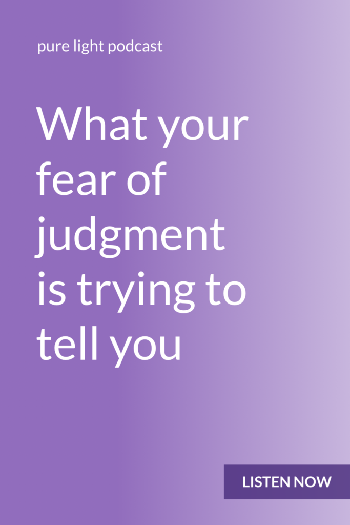 Ever worry about what other people will think? Wish you could stop? Fear of judgment isn't here to torment you. It's here to show you a fear or belief you have that you haven't been willing to take responsibility for. #purelightpodcast | ailikuutan.com