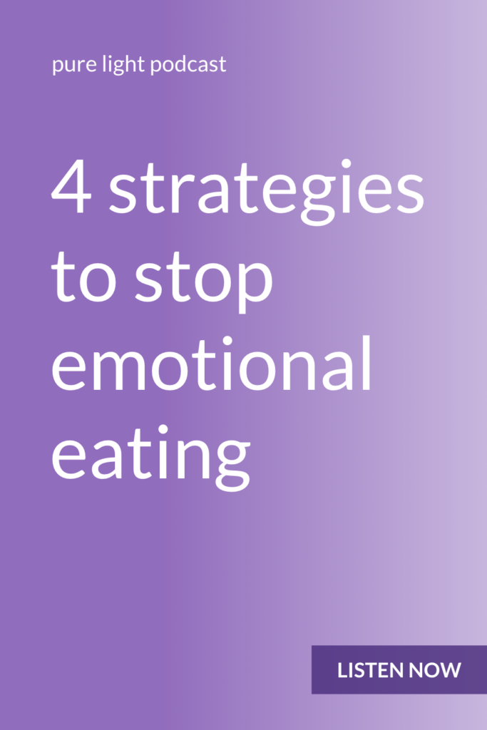 Ever find yourself eating your feelings? Do you later regret doing that? You don't need more self-control or more discipline. You simply need these four strategies to stop emotional eating. #purelightpodcast | ailikuutan.com