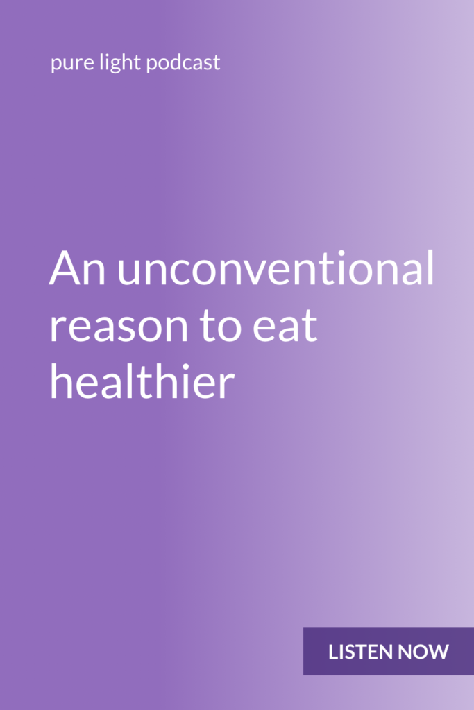 Are you trying to eat healthier this year? It's a lot easier to do when you aren't forcing it. Discover an unconventional reason to eat healthier. #purelightpodcast | ailikuutan.com
