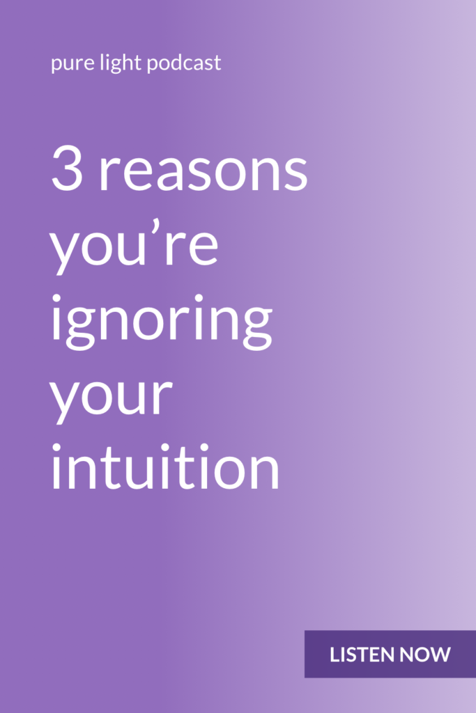 Do you listen to your inner wisdom? Or do you find a reason to talk yourself out of it? Your intuition is the voice of your soul. Discover three reasons you may be ignoring your intuition. #purelightpodcast | ailikuutan.com