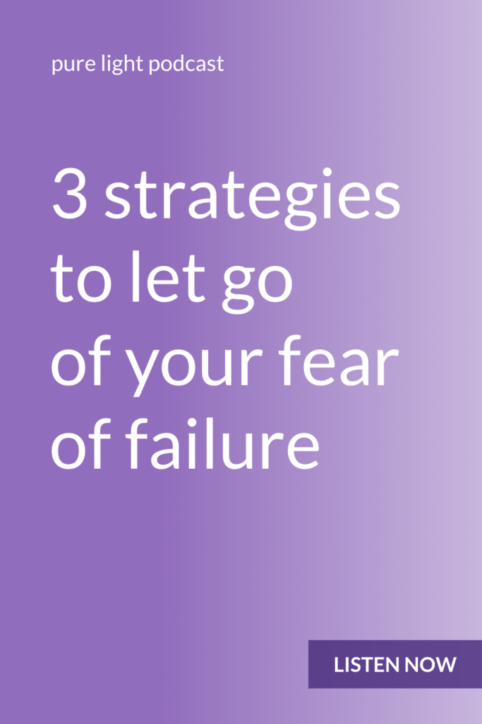 Do you ever stop yourself from doing something because you're worried you may not succeed? Learn 3 strategies to let go of your fear of failure and get out of your own way. #purelightpodcast | ailikuutan.com
