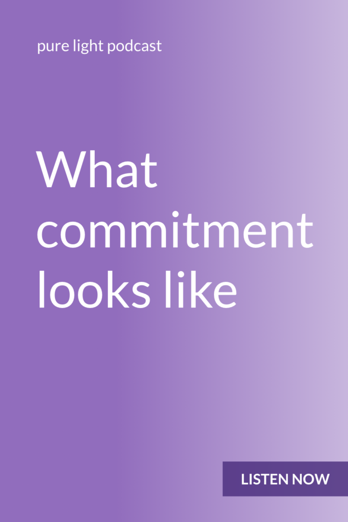 Ever wish that you had more willpower, discipline or determination? Commitment is a decision you make over and over again. #purelightpodcast | ailikuutan.com