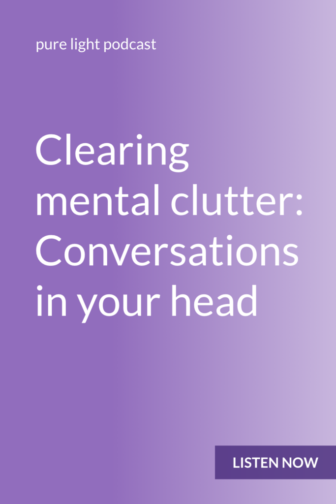 Have you been imagining conversations you want to have, or re-playing conversations you've already had in your head? This episode will help you clear mental clutter and find the space to think clearly. #purelightpodcast | ailikuutan.com