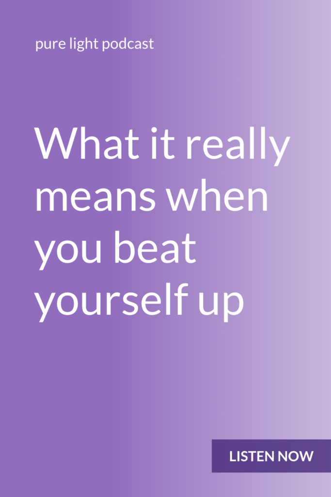 Beating yourself up isn't a sign that there's something wrong with you. It simply means you've gotten stuck in your head. #purelightpodcast   ailikuutan.com