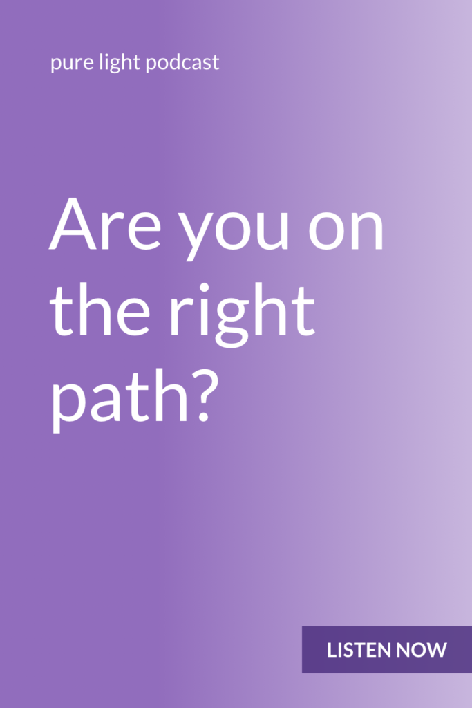 Do you ever wonder if you're on the right path? Only you can tell if you're on the right path. You can only tell based on how it feels. #purelightpodcast   ailikuutan.com