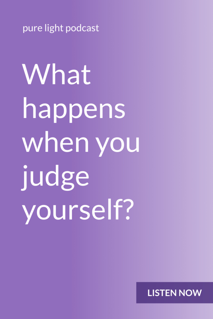 …beyond just feeling bad about yourself? When you judge yourself, you constantly reinforce the idea that you should be different than you are. #purelightpodcast   ailikuutan.com