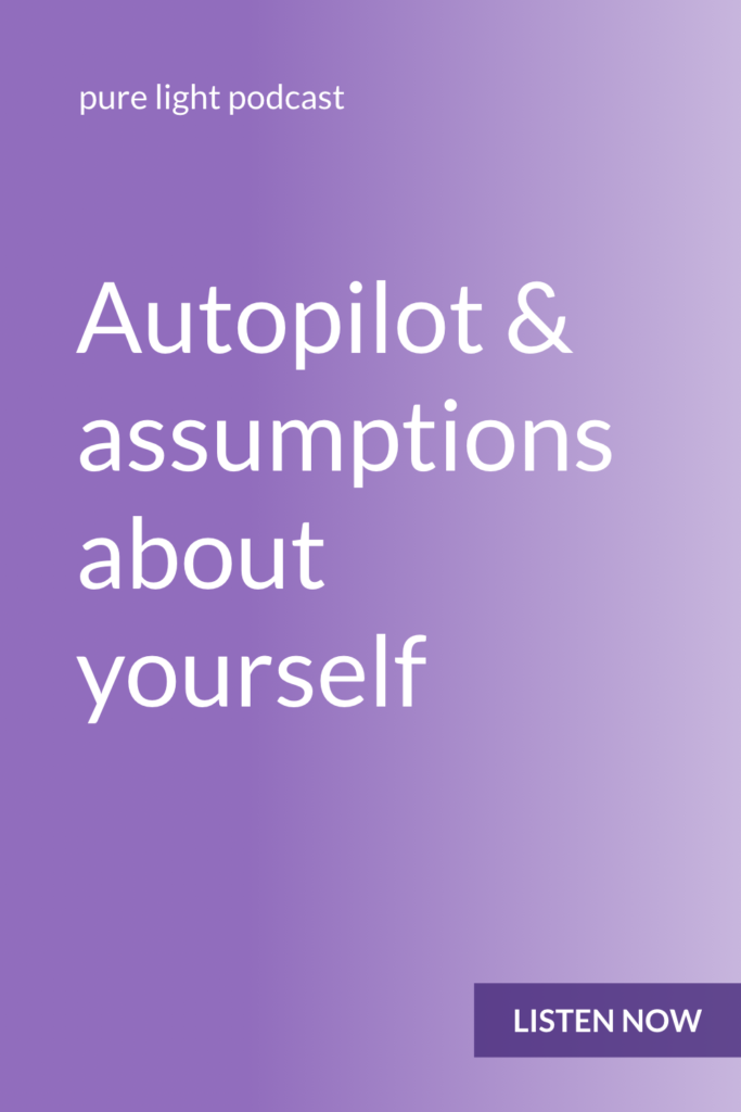 When you're on autopilot, you make assumptions about yourself. When you approach your choices with conscious awareness and an open mind, you can discover new things about yourself. #awareness #purelightpodcast | ailikuutan.com