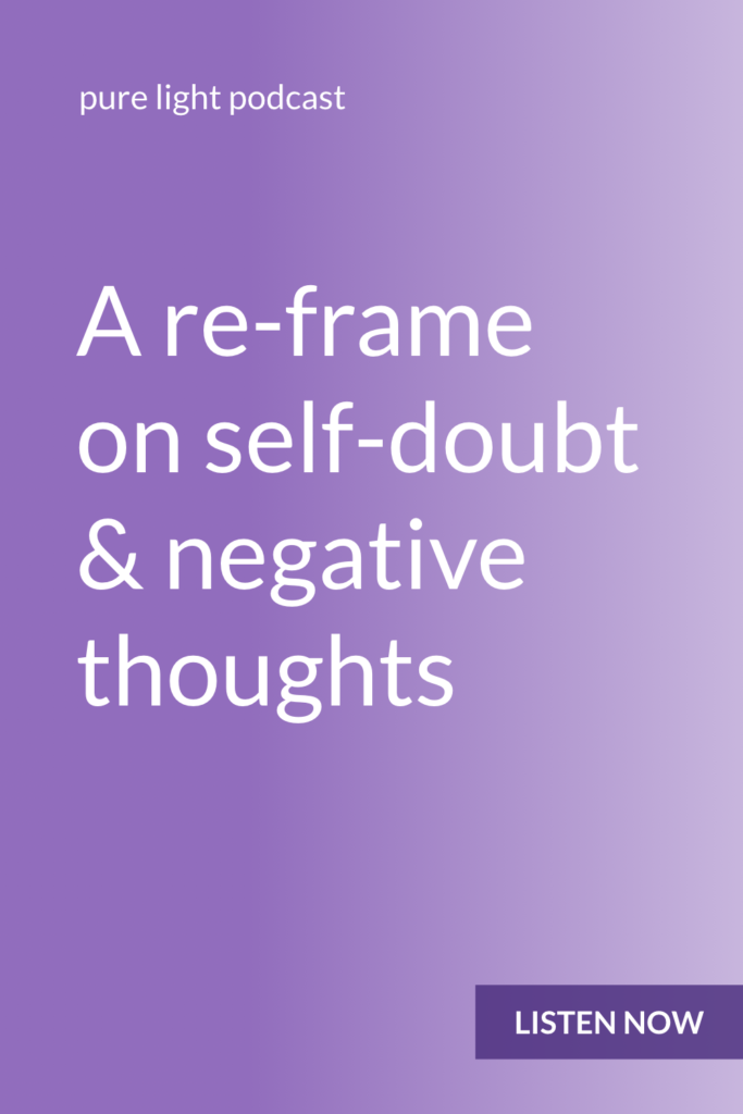 When self-doubt comes up, do you see it as a problem, or as a reason to stop? How do you react to those negative thoughts? And more importantly, how would you like to respond? #purelightpodcast | ailikuutan.com